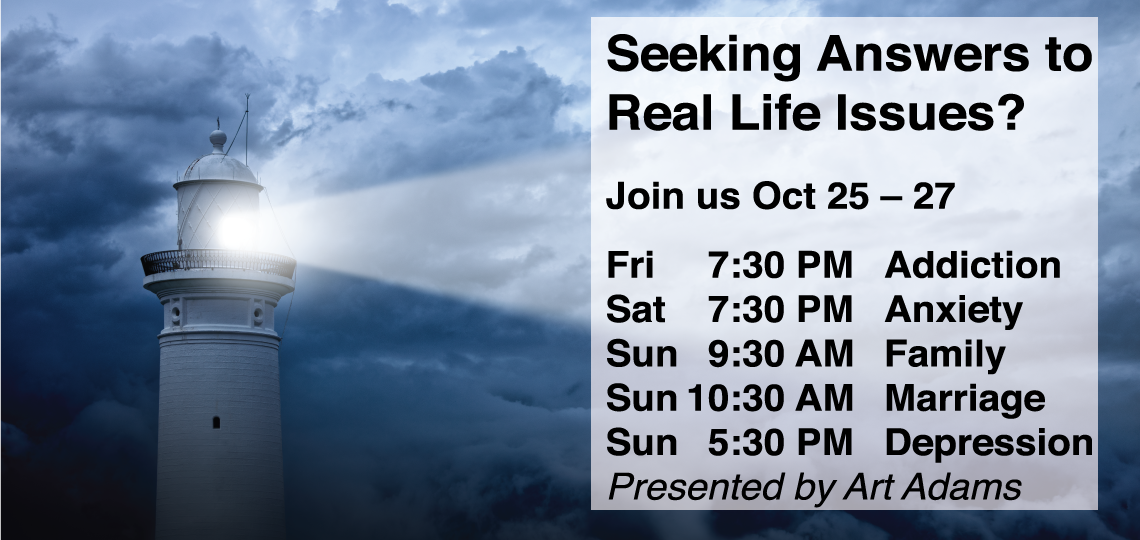 2019 Fall Gospel Meeting Seeking Answers to Real Life Issues? Oct 25 - Oct 27